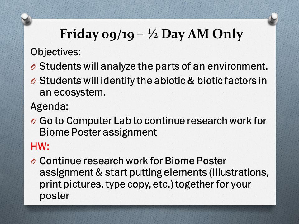 Friday 09/19 – ½ Day AM Only Objectives: O Students will analyze the parts of an environment.
