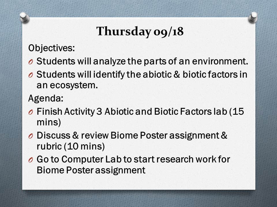 Thursday 09/18 Objectives: O Students will analyze the parts of an environment.