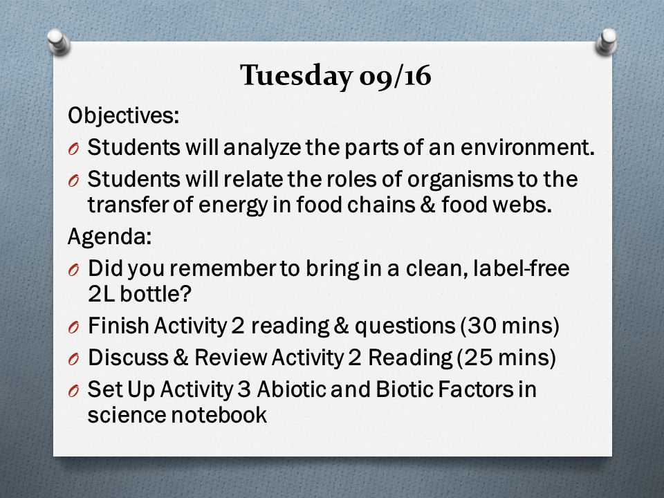 Tuesday 09/16 Objectives: O Students will analyze the parts of an environment.