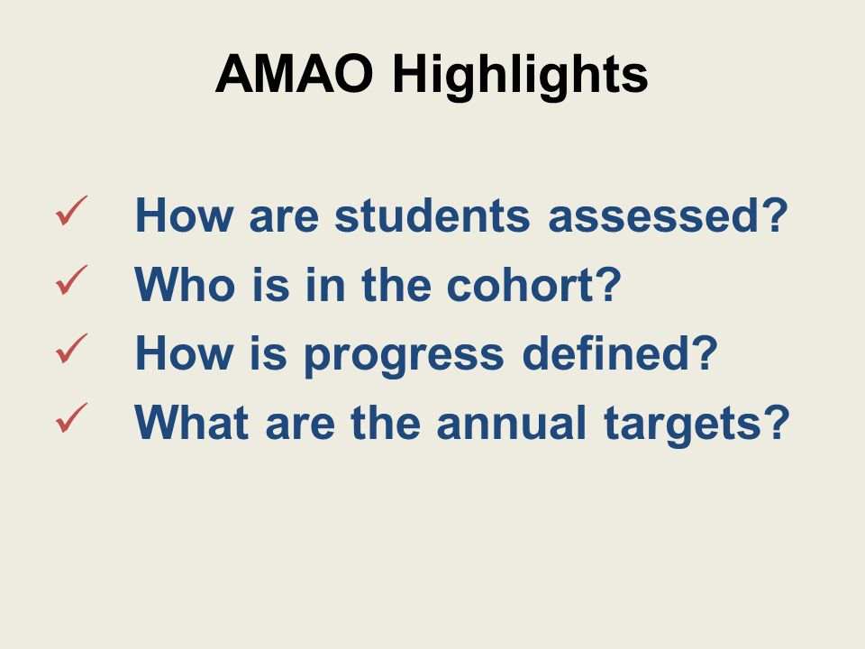 AMAO Highlights How are students assessed. Who is in the cohort.