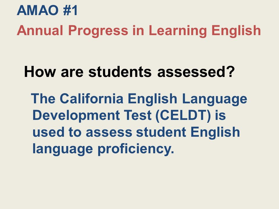 AMAO #1 Annual Progress in Learning English How are students assessed.