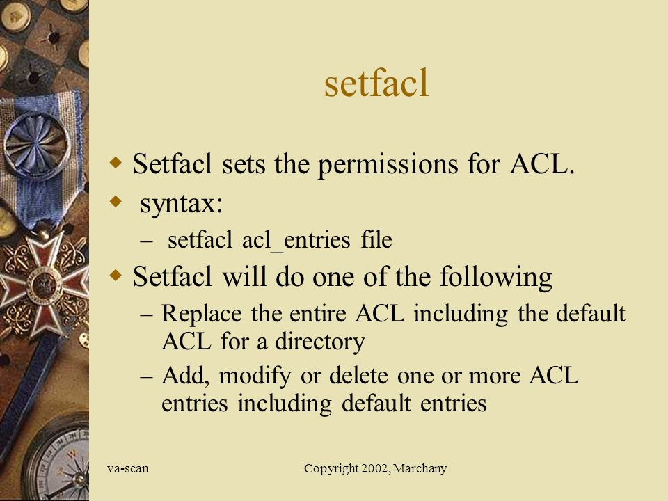 va-scanCopyright 2002, Marchany setfacl  Setfacl sets the permissions for ACL.