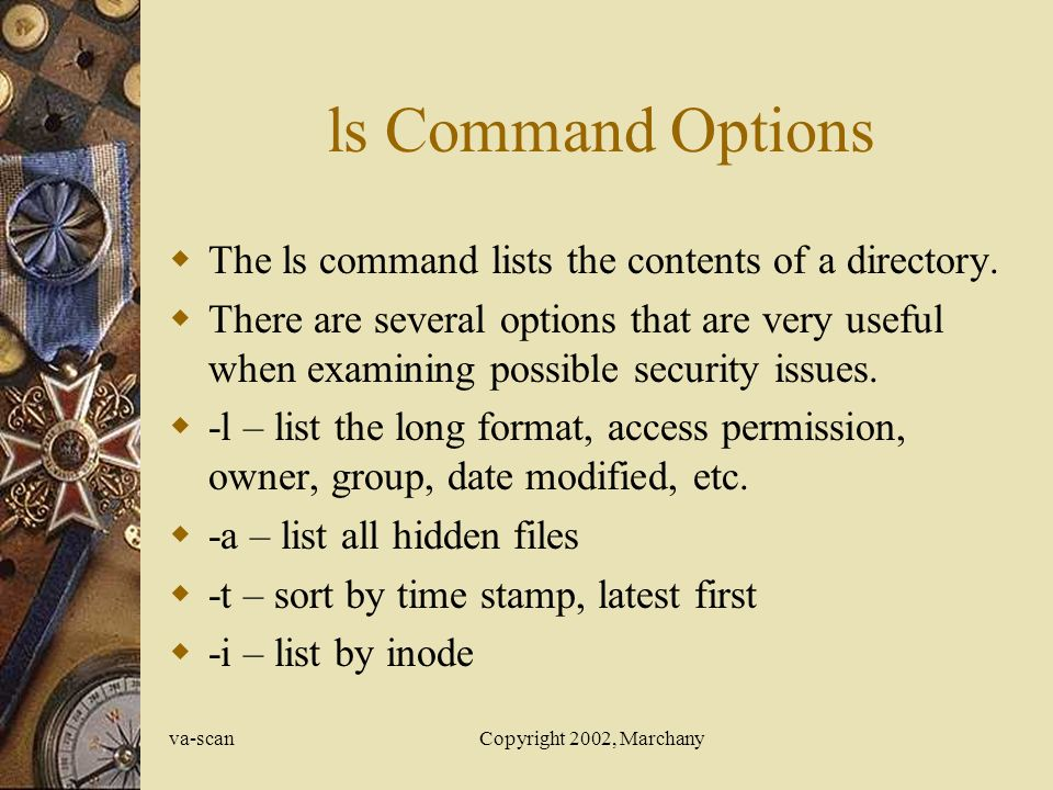 va-scanCopyright 2002, Marchany ls Command Options  The ls command lists the contents of a directory.