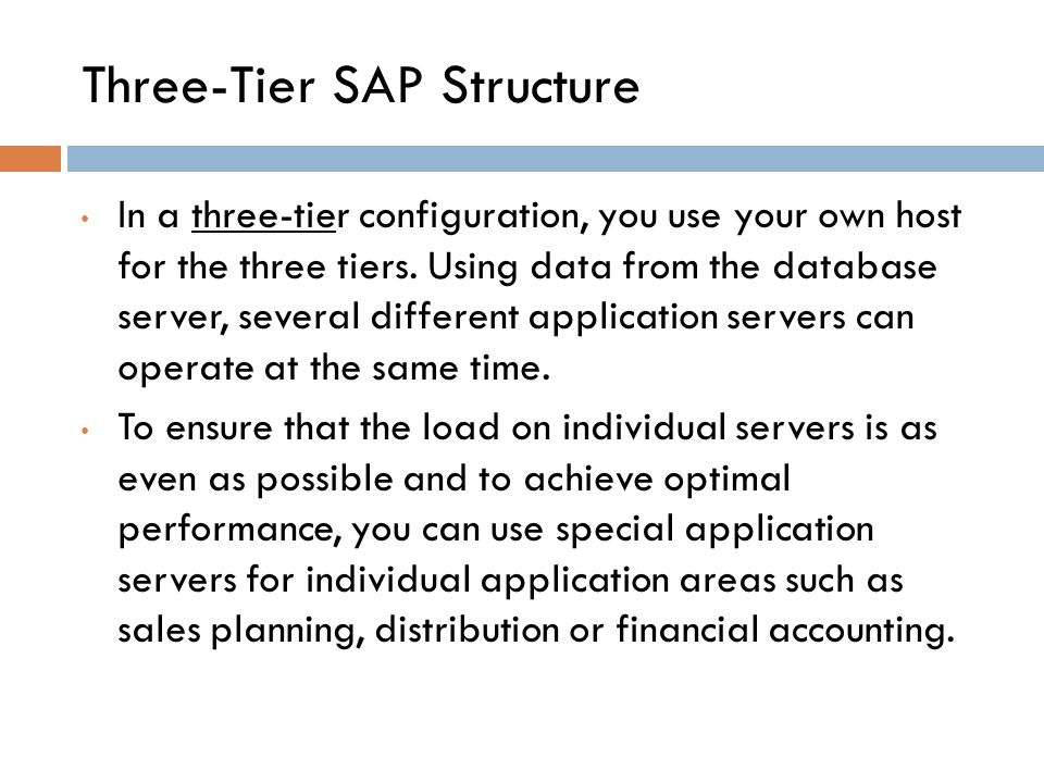 Three-Tier SAP Structure In a three ‑ tier configuration, you use your own host for the three tiers.