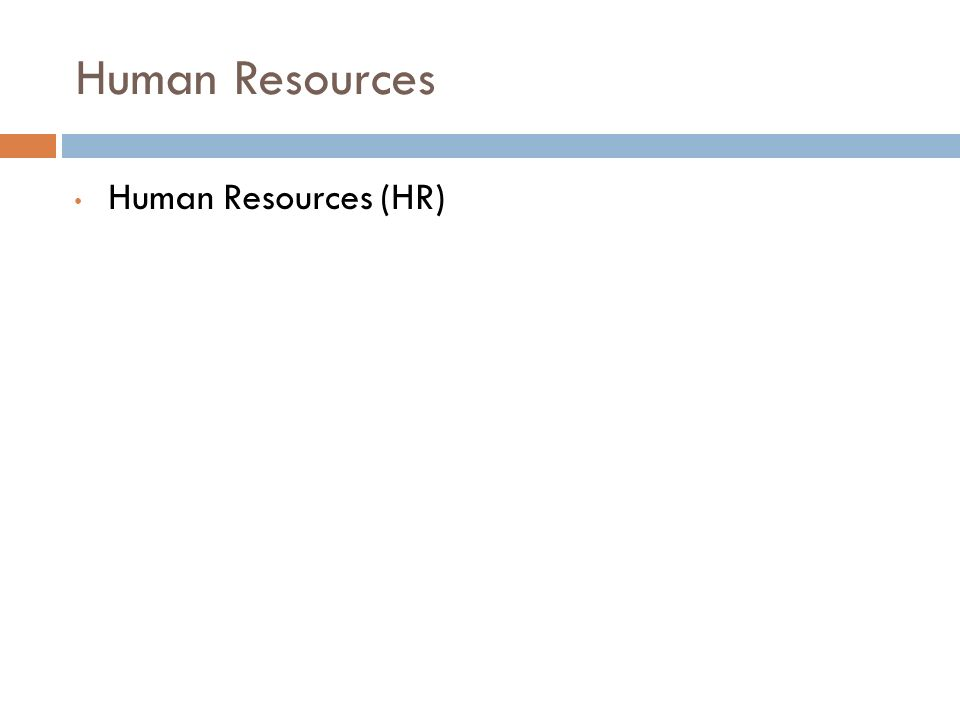 Human Resources Human Resources (HR)