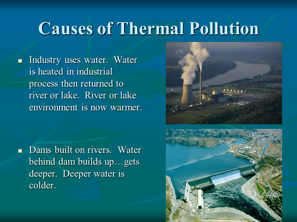 Causes of Thermal Pollution Industry uses water.