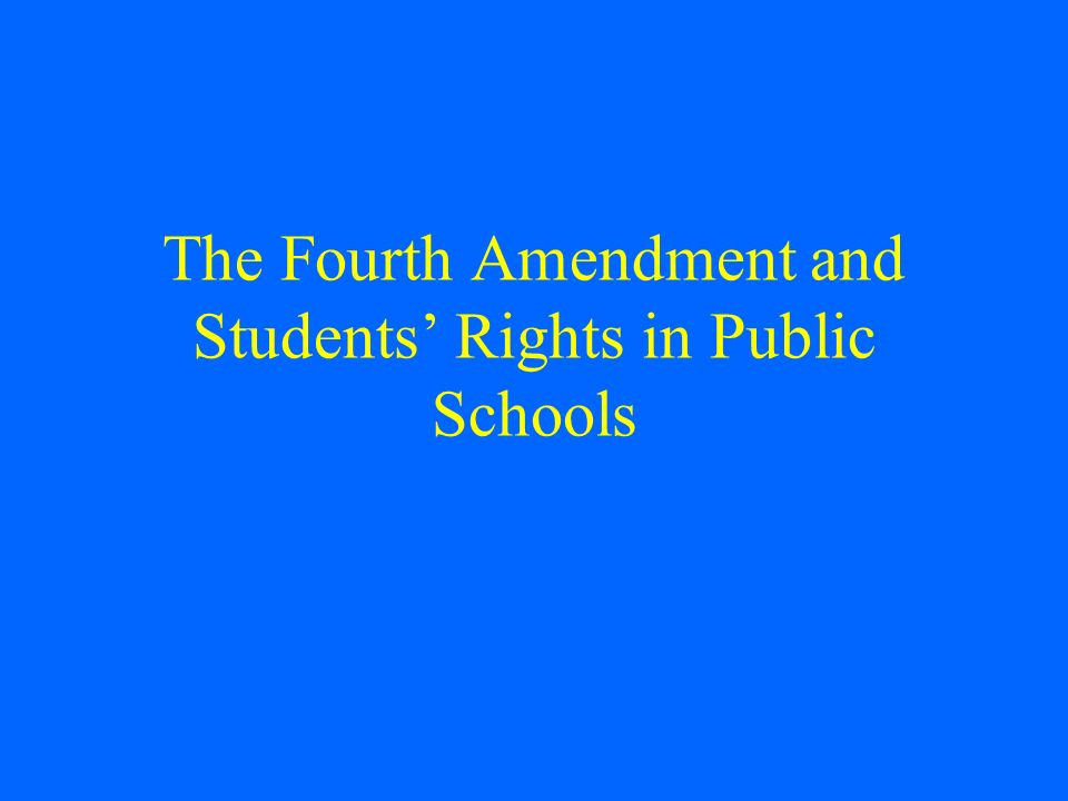 The Fourth Amendment and Students' Rights in Public Schools