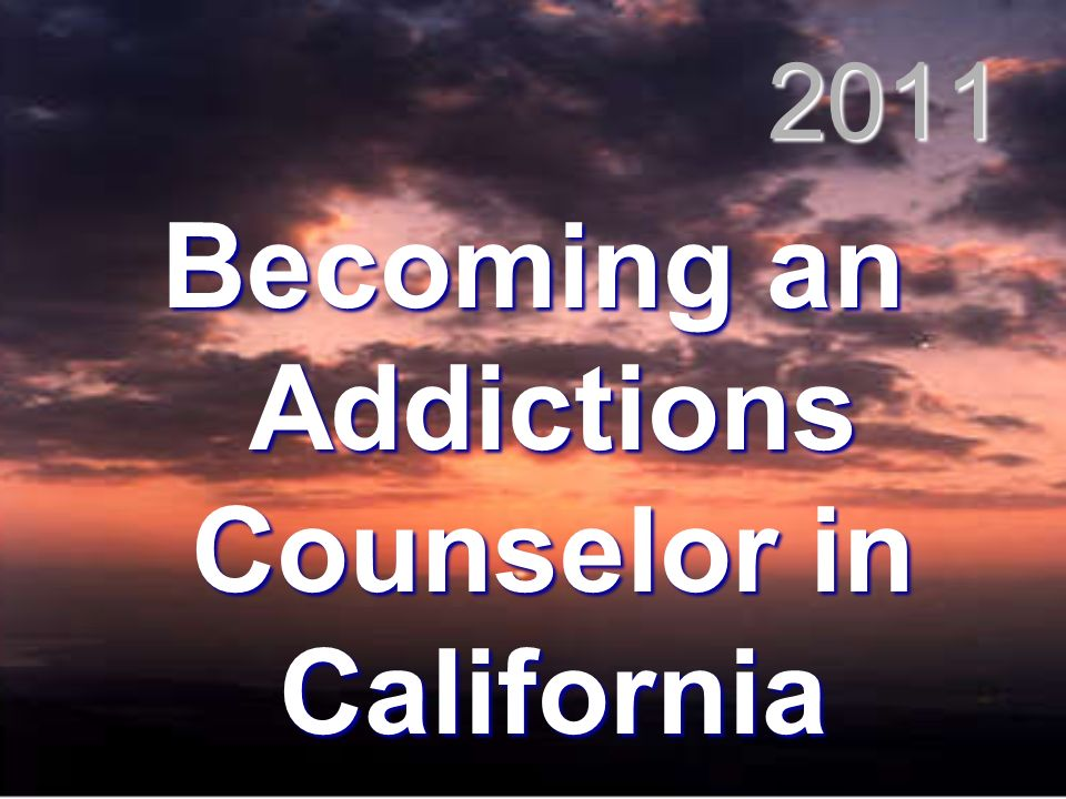 2011 Becoming an Addictions Counselor in California
