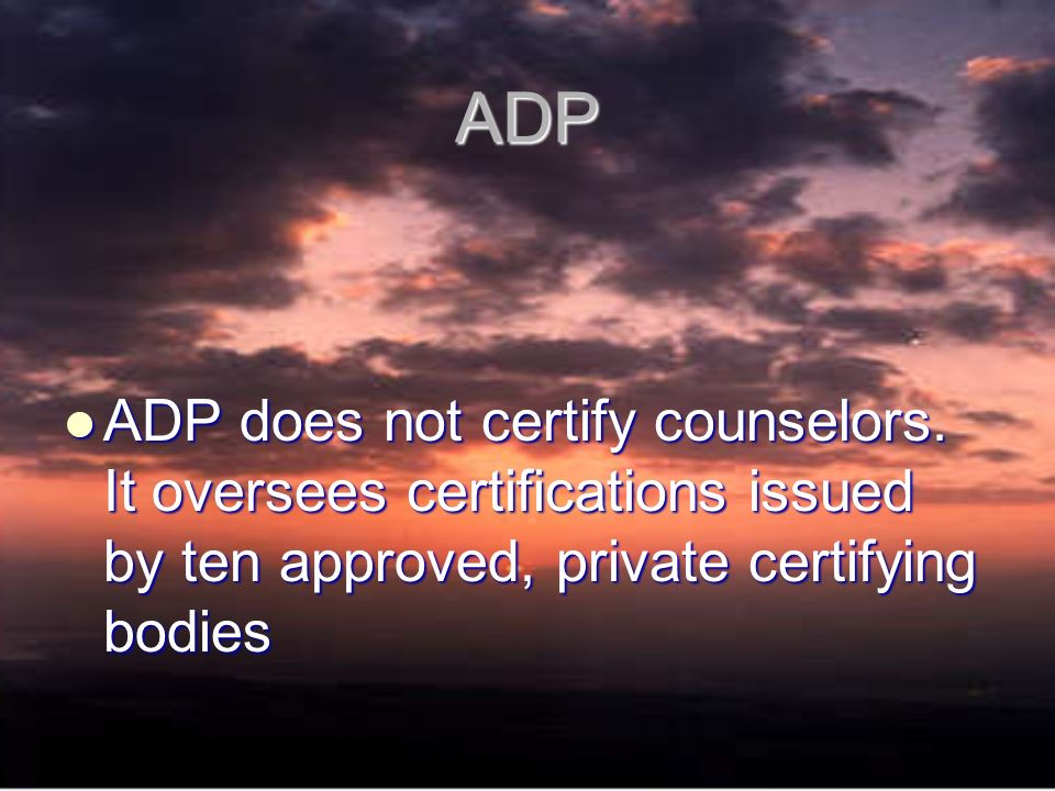 ADP ADP does not certify counselors.
