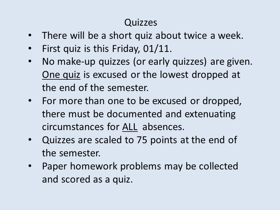 Quizzes There will be a short quiz about twice a week.