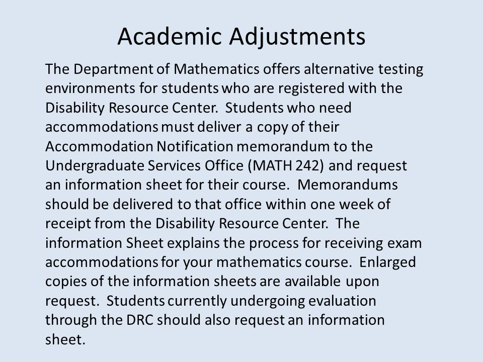 Academic Adjustments The Department of Mathematics offers alternative testing environments for students who are registered with the Disability Resource Center.