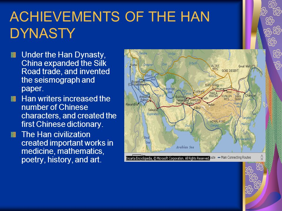 ACHIEVEMENTS OF THE HAN DYNASTY Under the Han Dynasty, China expanded the Silk Road trade, and invented the seismograph and paper.