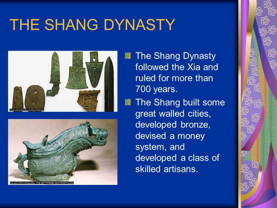THE SHANG DYNASTY The Shang Dynasty followed the Xia and ruled for more than 700 years.