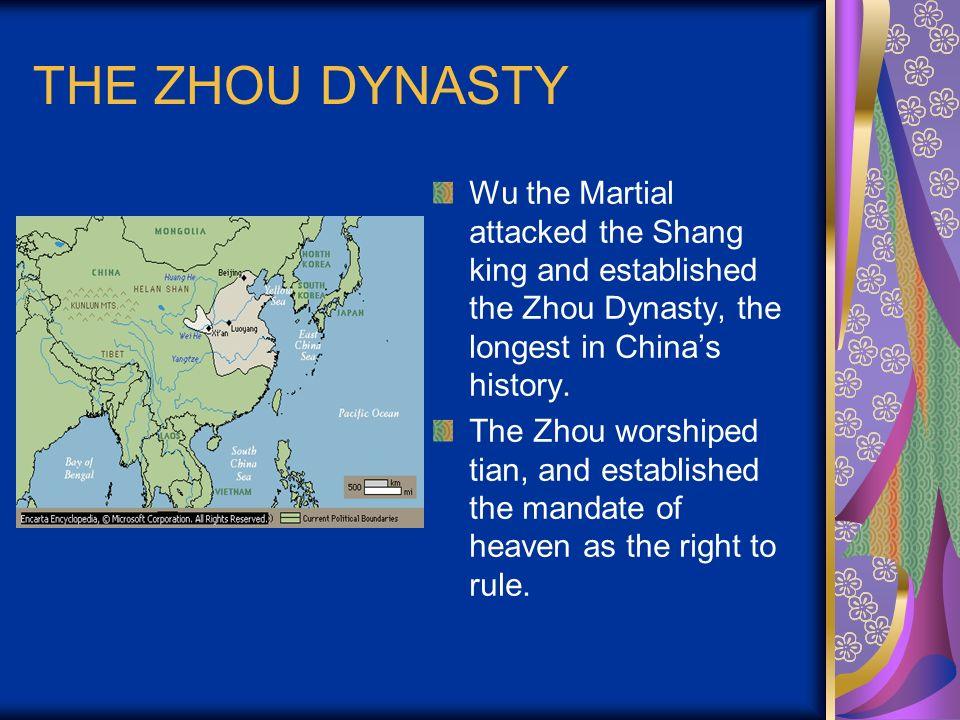 THE ZHOU DYNASTY Wu the Martial attacked the Shang king and established the Zhou Dynasty, the longest in China's history.