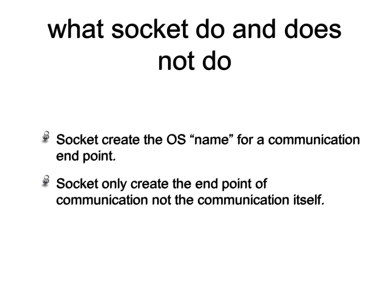 what socket do and does not do Socket create the OS name for a communication end point.
