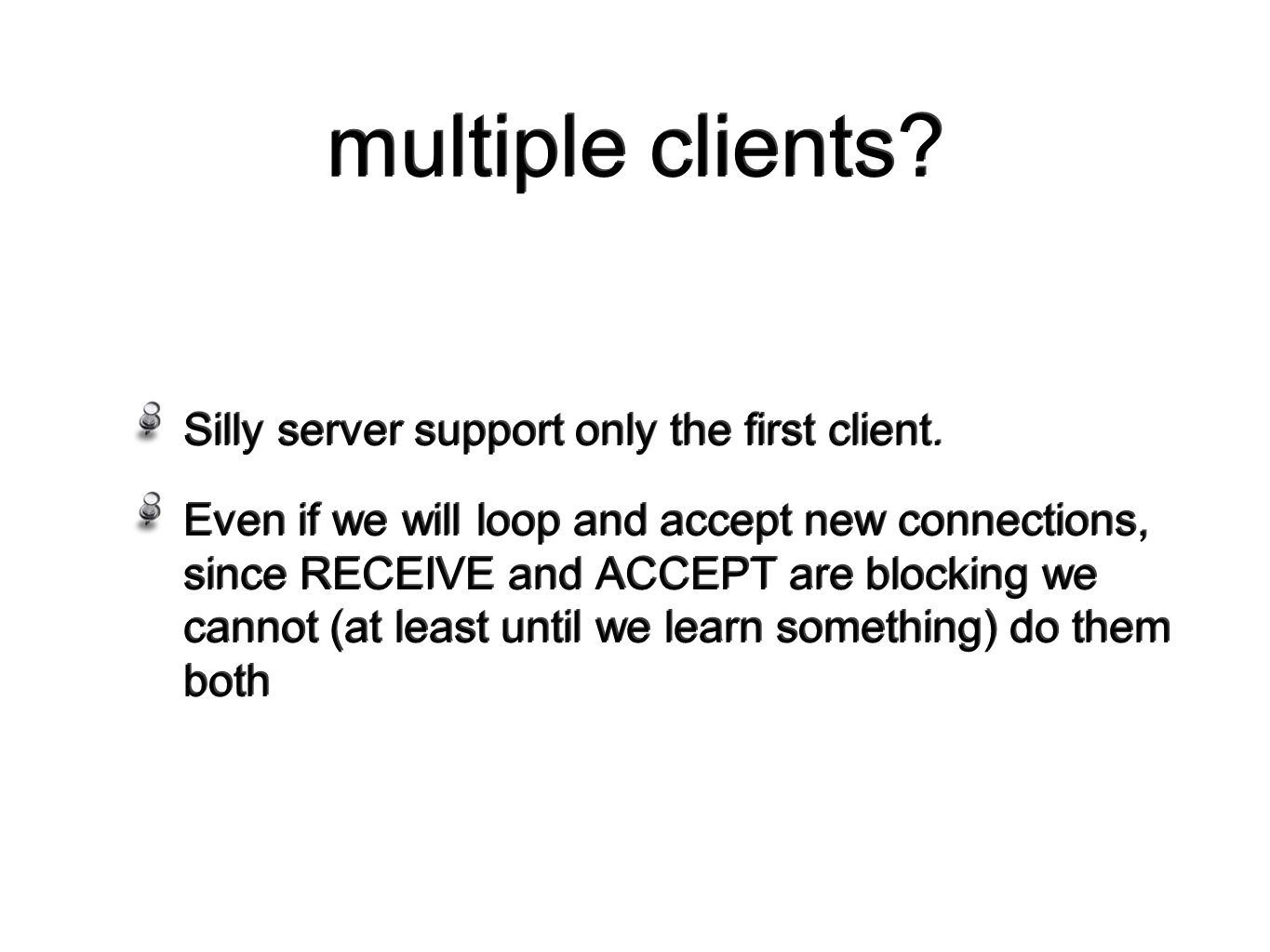 multiple clients. Silly server support only the first client.