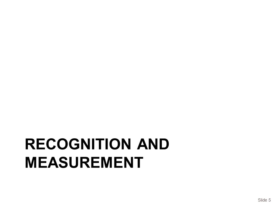 RECOGNITION AND MEASUREMENT Slide 5