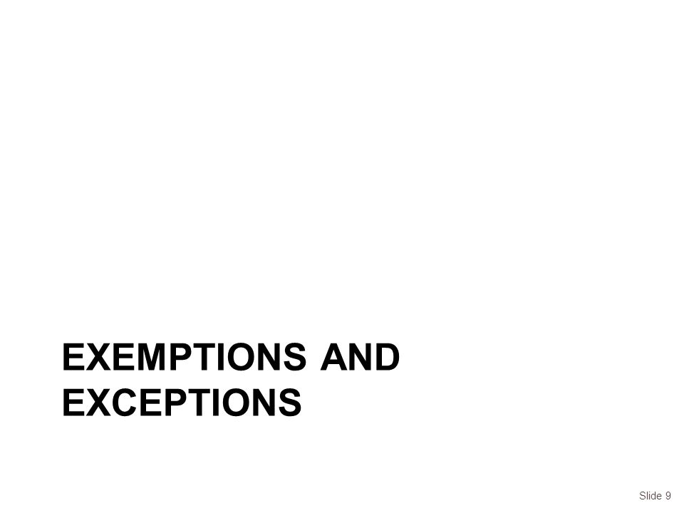 EXEMPTIONS AND EXCEPTIONS Slide 9