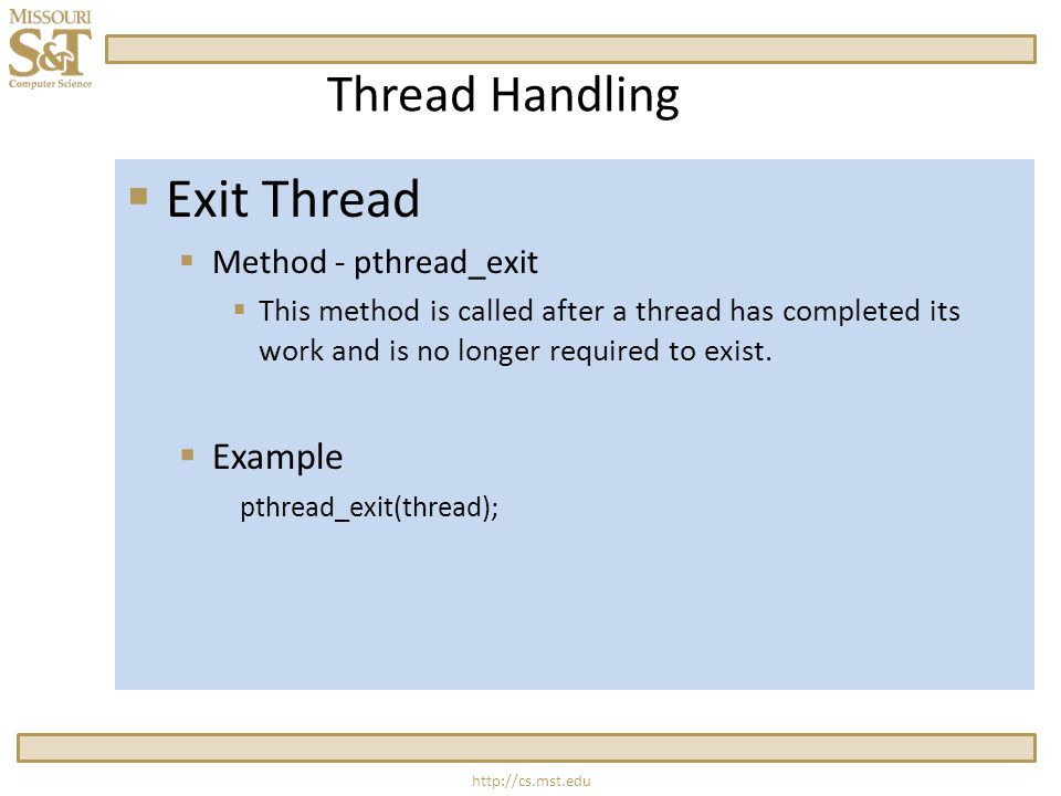Thread Handling  Exit Thread  Method - pthread_exit  This method is called after a thread has completed its work and is no longer required to exist.