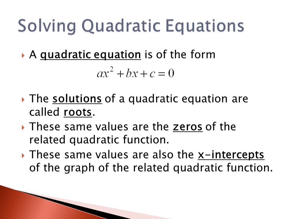  A quadratic equation is of the form  The solutions of a quadratic equation are called roots.
