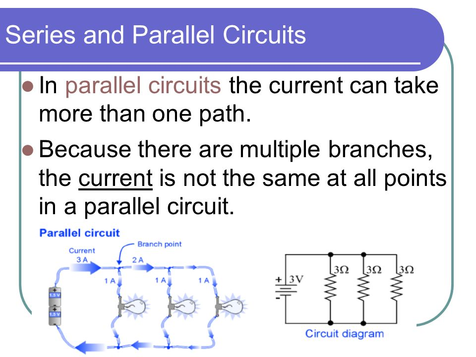 Series and Parallel Circuits In parallel circuits the current can take more than one path.