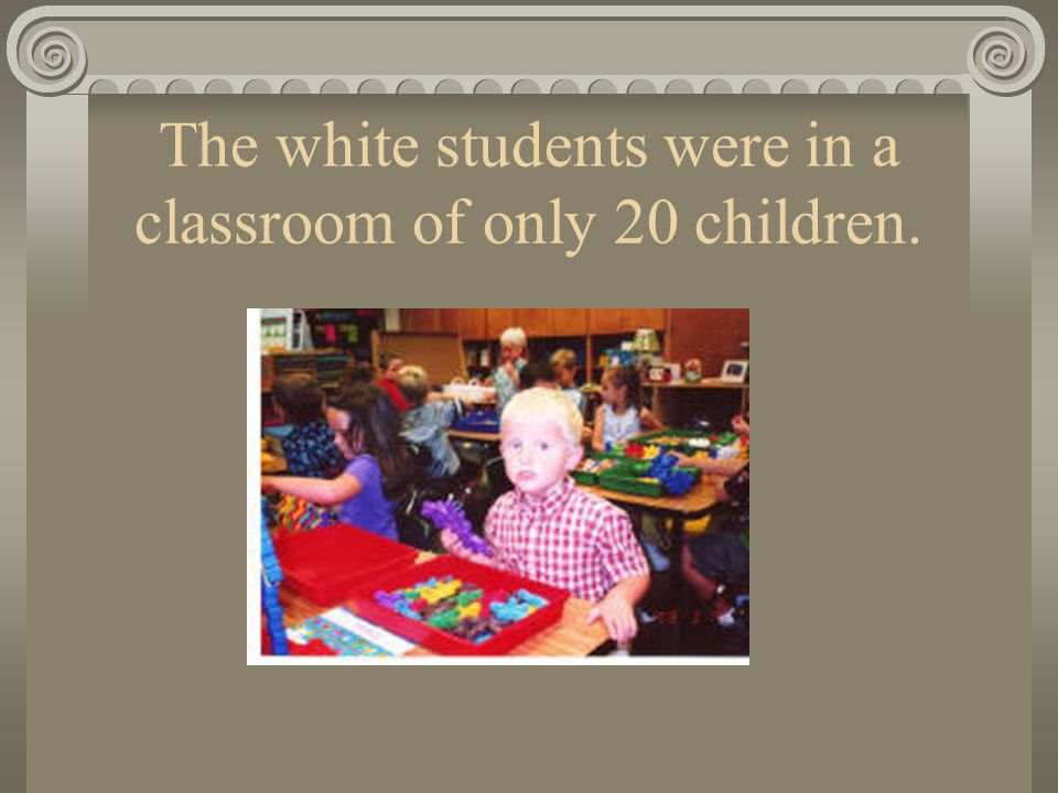 The white students were in a classroom of only 20 children.