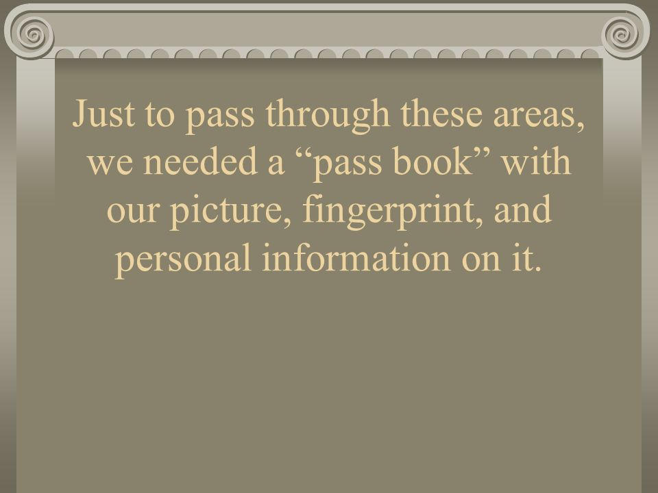 Just to pass through these areas, we needed a pass book with our picture, fingerprint, and personal information on it.