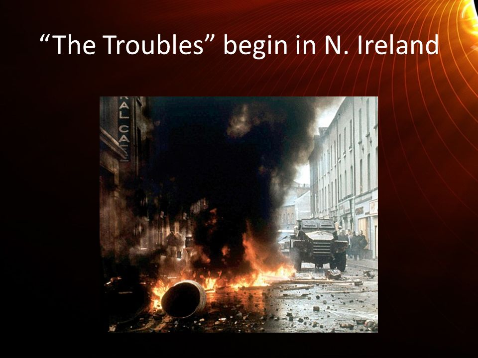 The Troubles begin in N. Ireland