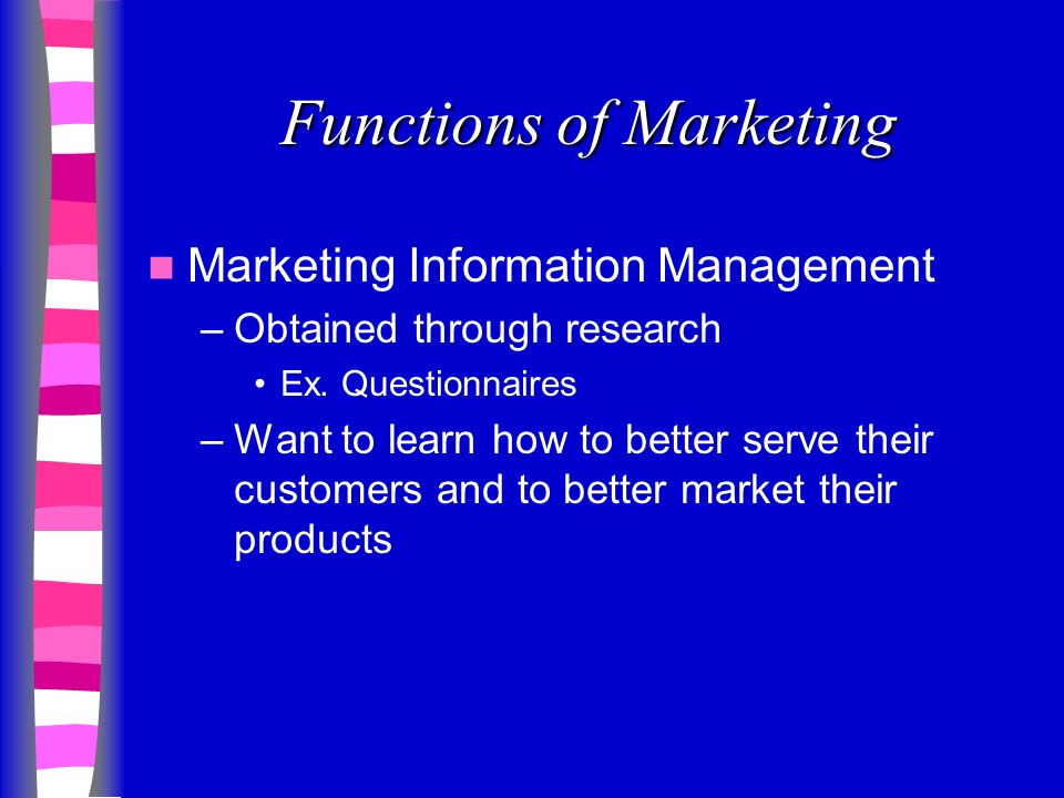 Functions of Marketing Marketing Information Management –Obtained through research Ex.