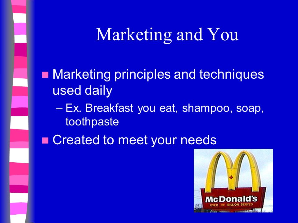 Marketing and You Marketing principles and techniques used daily –Ex.