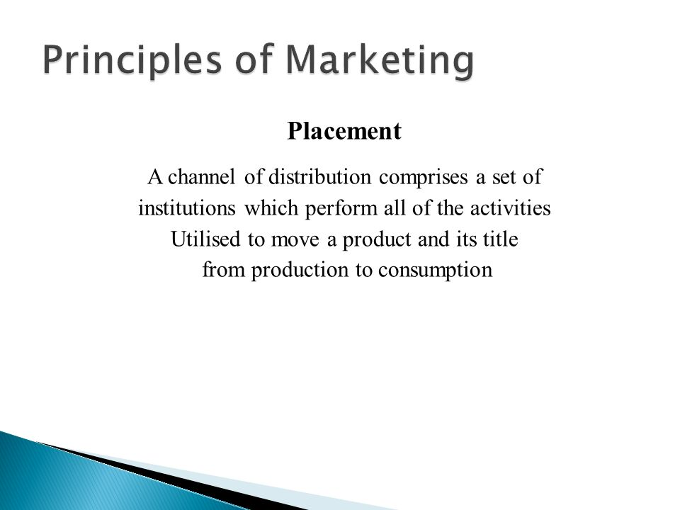 Placement A channel of distribution comprises a set of institutions which perform all of the activities Utilised to move a product and its title from production to consumption