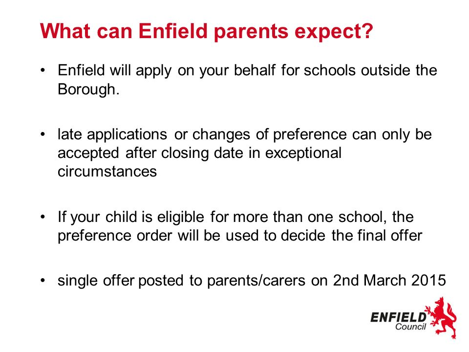 What can Enfield parents expect. Enfield will apply on your behalf for schools outside the Borough.
