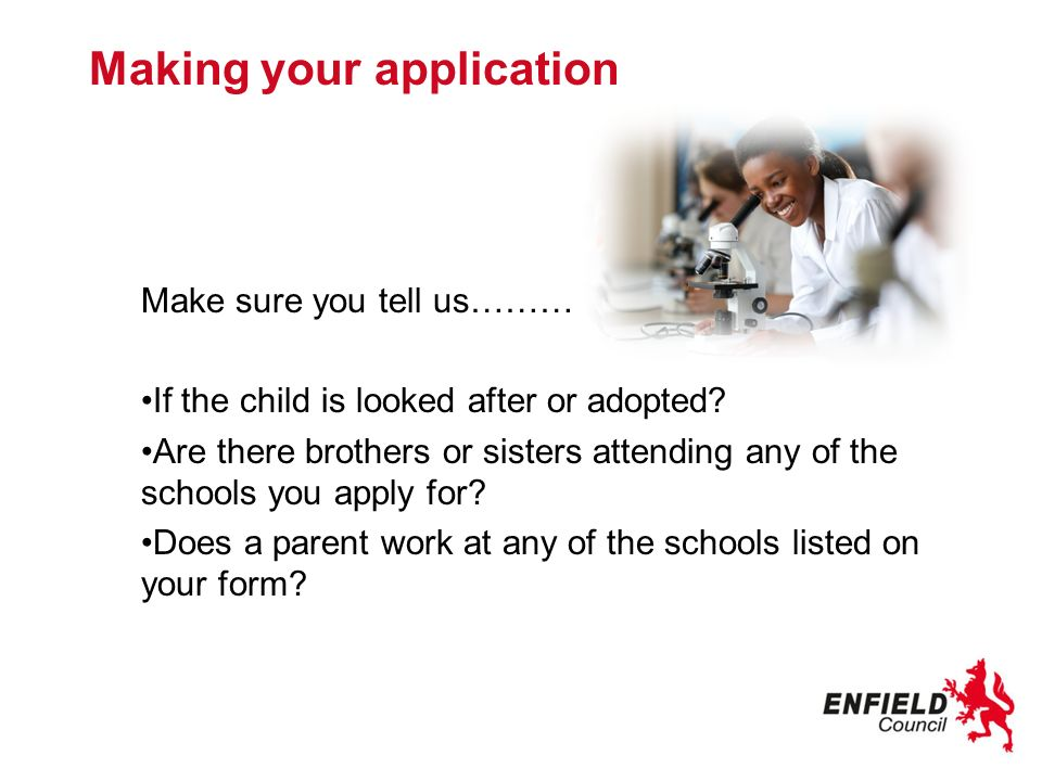 Making your application Make sure you tell us……… If the child is looked after or adopted.