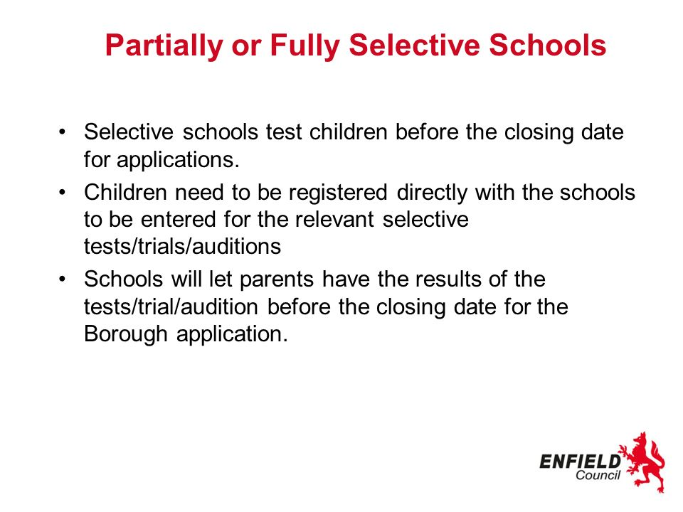 Partially or Fully Selective Schools Selective schools test children before the closing date for applications.