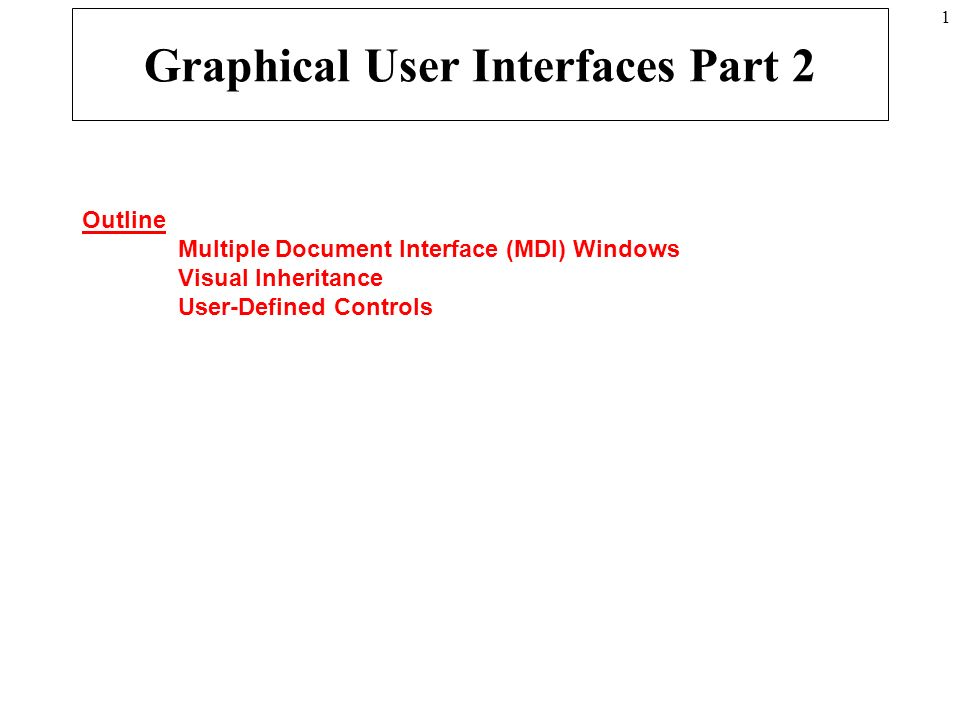 1 Graphical User Interfaces Part 2 Outline Multiple Document