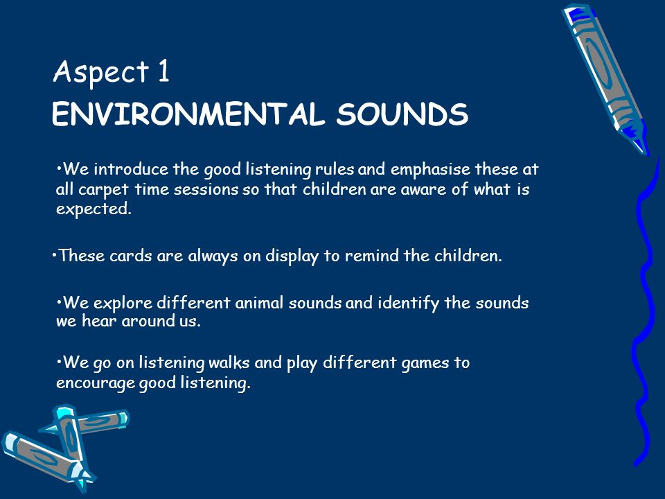 Aspect 1 ENVIRONMENTAL SOUNDS We go on listening walks and play different games to encourage good listening.