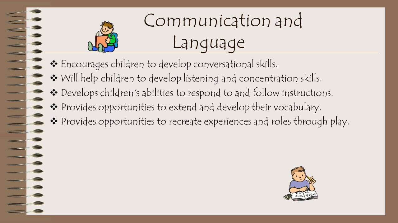 Communication and Language  Encourages children to develop conversational skills.