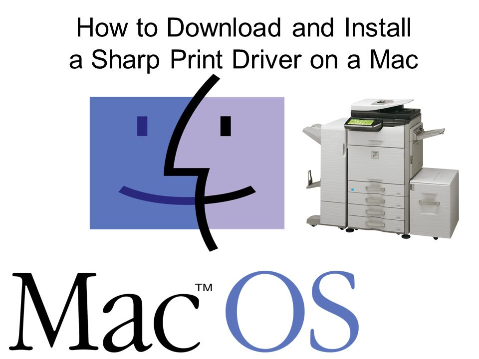 How to Download and Install a Sharp Print Driver on a Mac