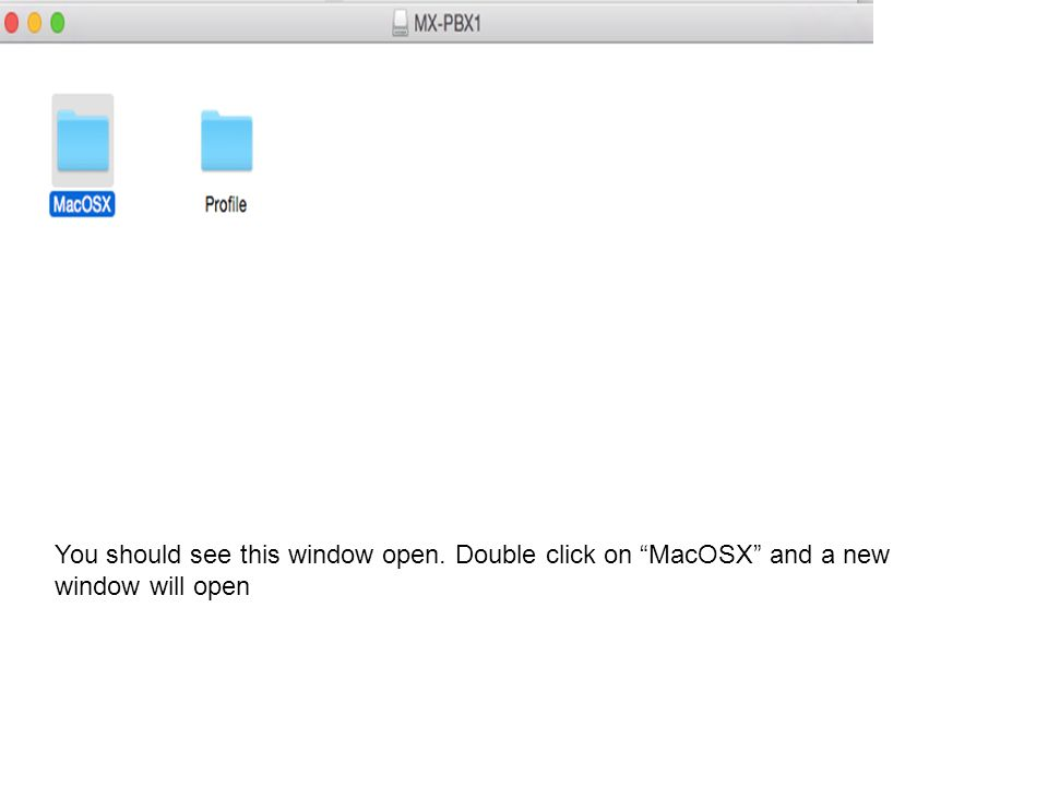 You should see this window open. Double click on MacOSX and a new window will open