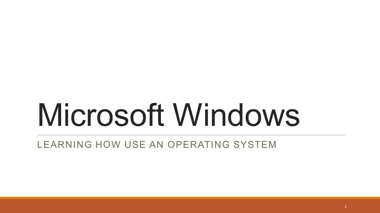 Microsoft Windows LEARNING HOW USE AN OPERATING SYSTEM 1