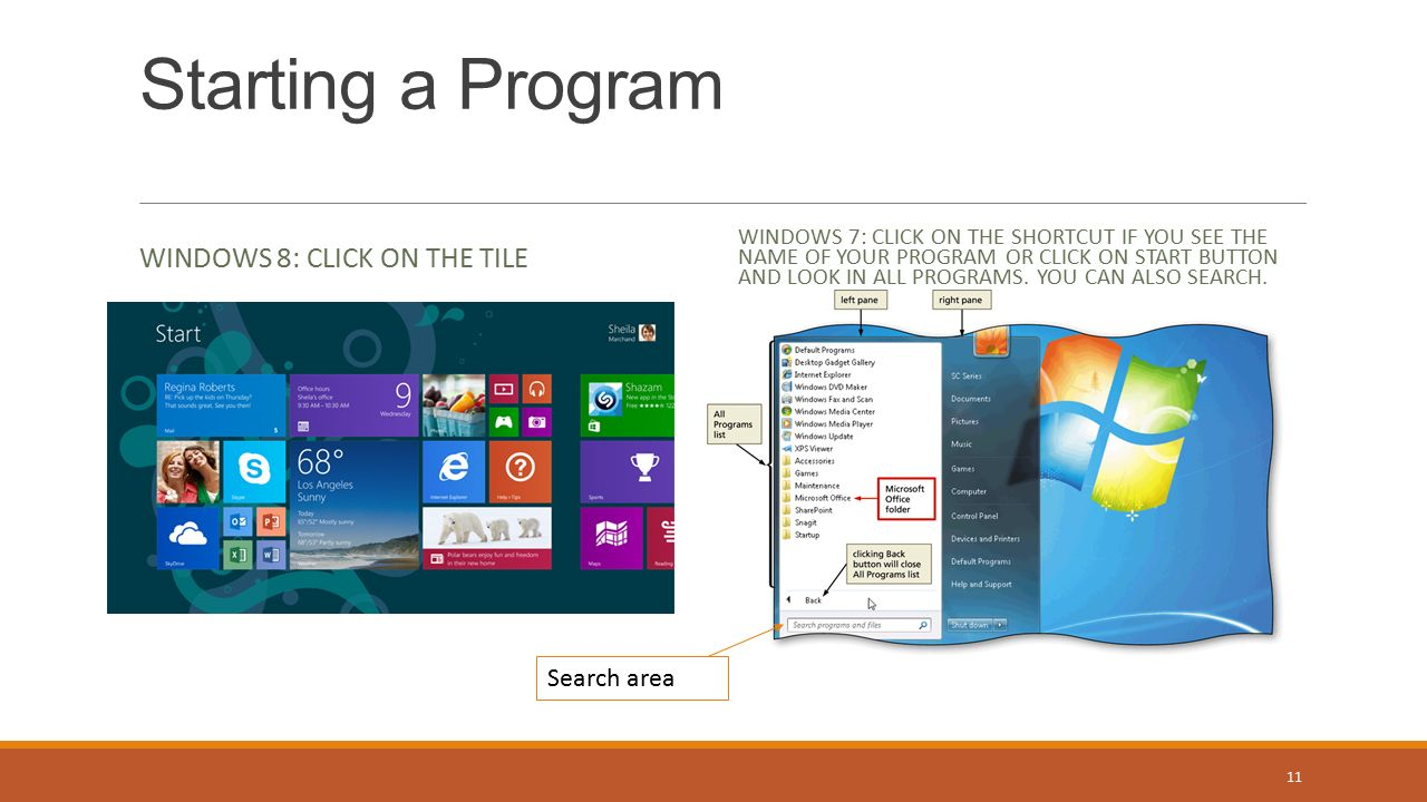 Starting a Program WINDOWS 8: CLICK ON THE TILE WINDOWS 7: CLICK ON THE SHORTCUT IF YOU SEE THE NAME OF YOUR PROGRAM OR CLICK ON START BUTTON AND LOOK IN ALL PROGRAMS.