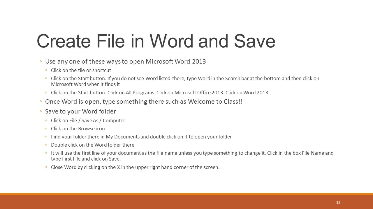 Create File in Word and Save ◦Use any one of these ways to open Microsoft Word 2013 ◦Click on the tile or shortcut ◦Click on the Start button.