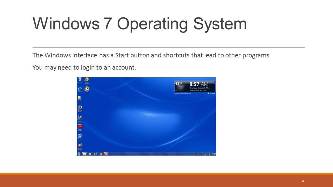The Windows interface has a Start button and shortcuts that lead to other programs You may need to login to an account.
