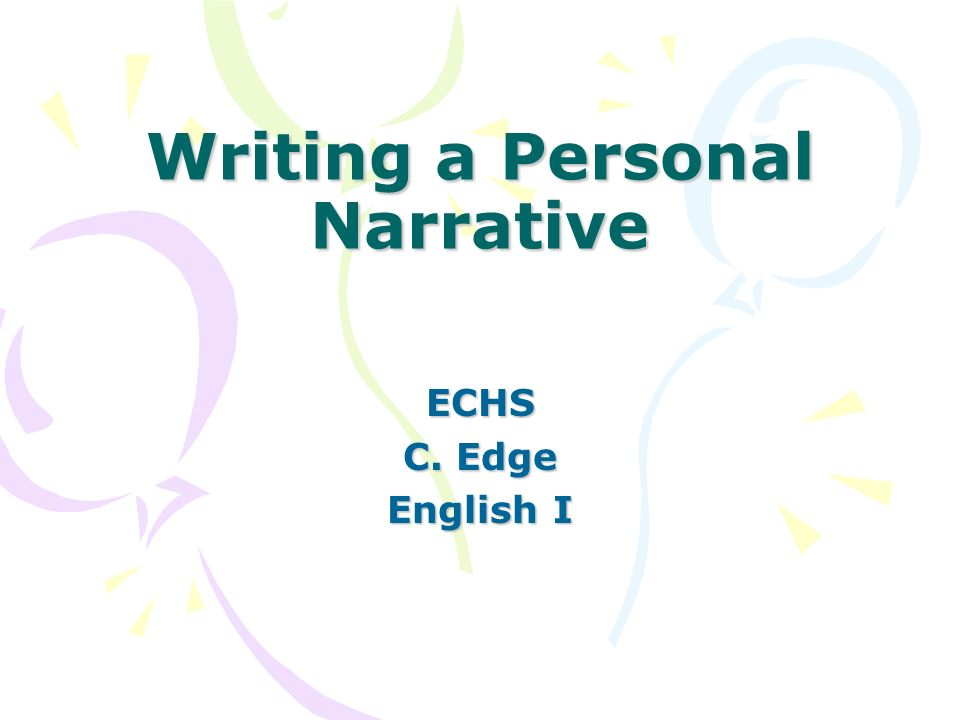 Writing a Personal Narrative ECHS C. Edge English I