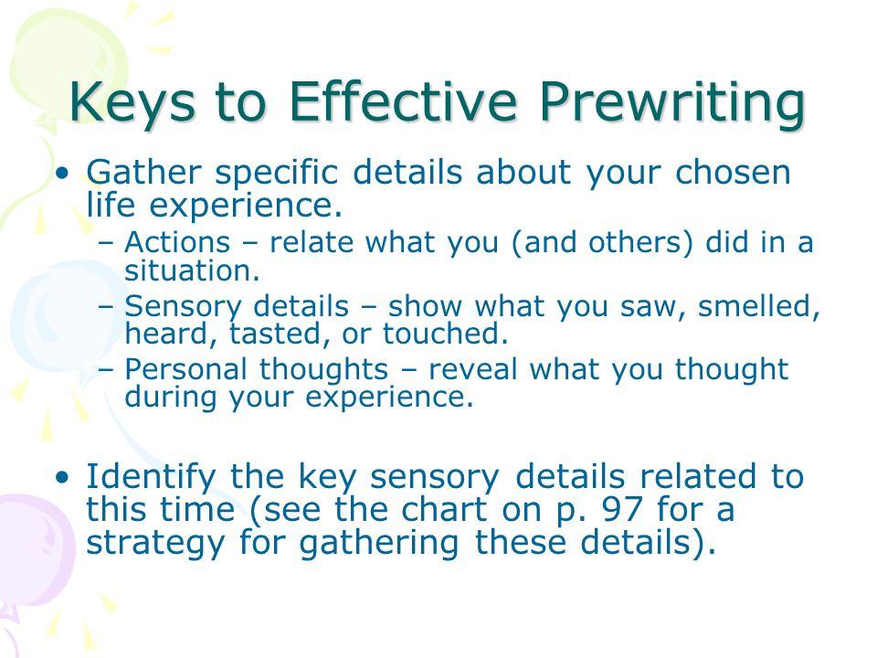 Keys to Effective Prewriting Gather specific details about your chosen life experience.
