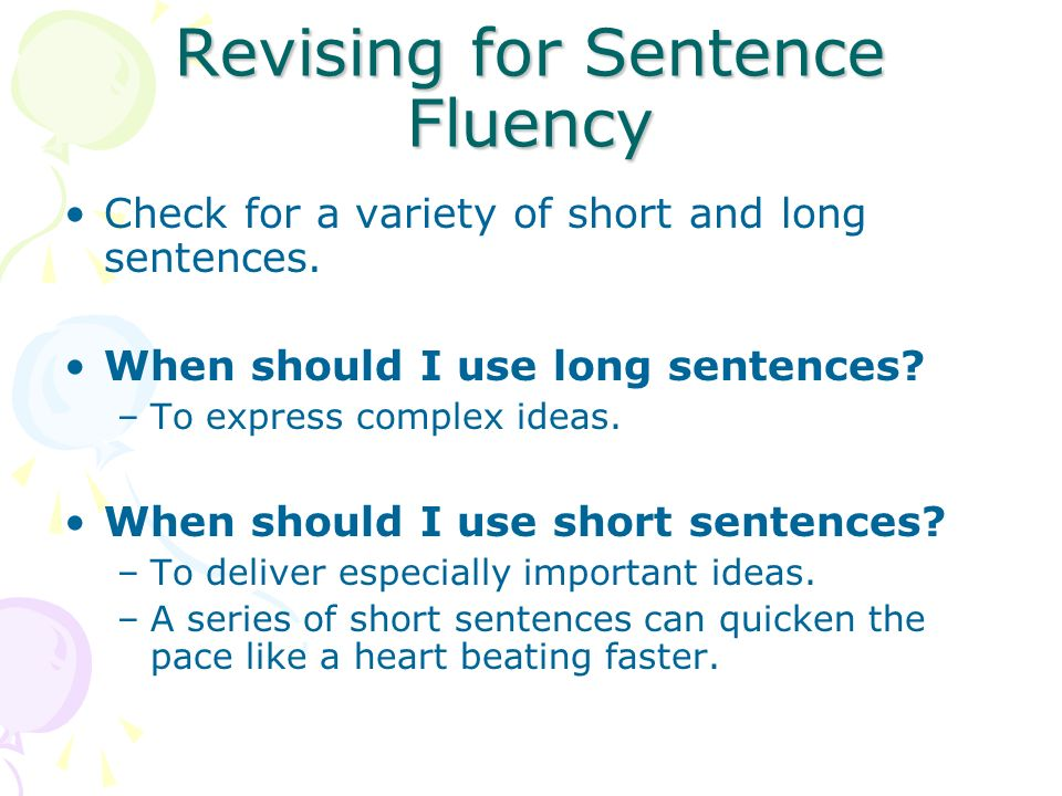 Revising for Sentence Fluency Check for a variety of short and long sentences.