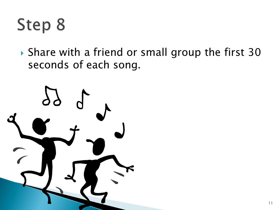  Share with a friend or small group the first 30 seconds of each song. 11