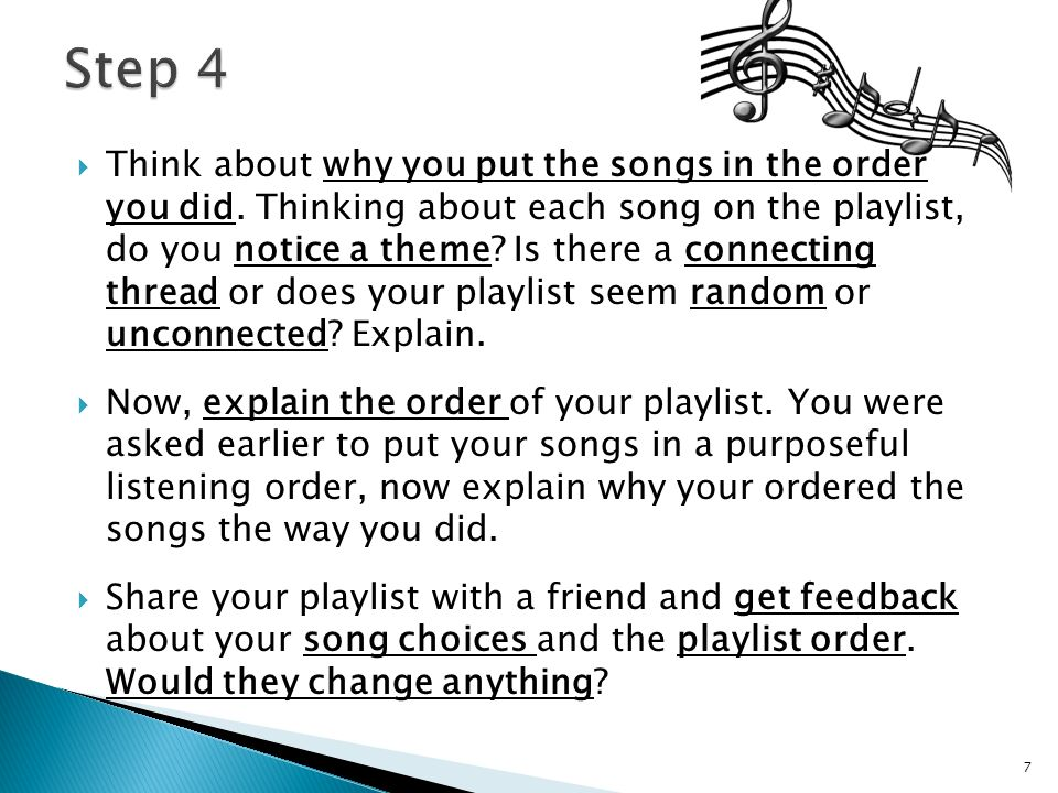  Think about why you put the songs in the order you did.