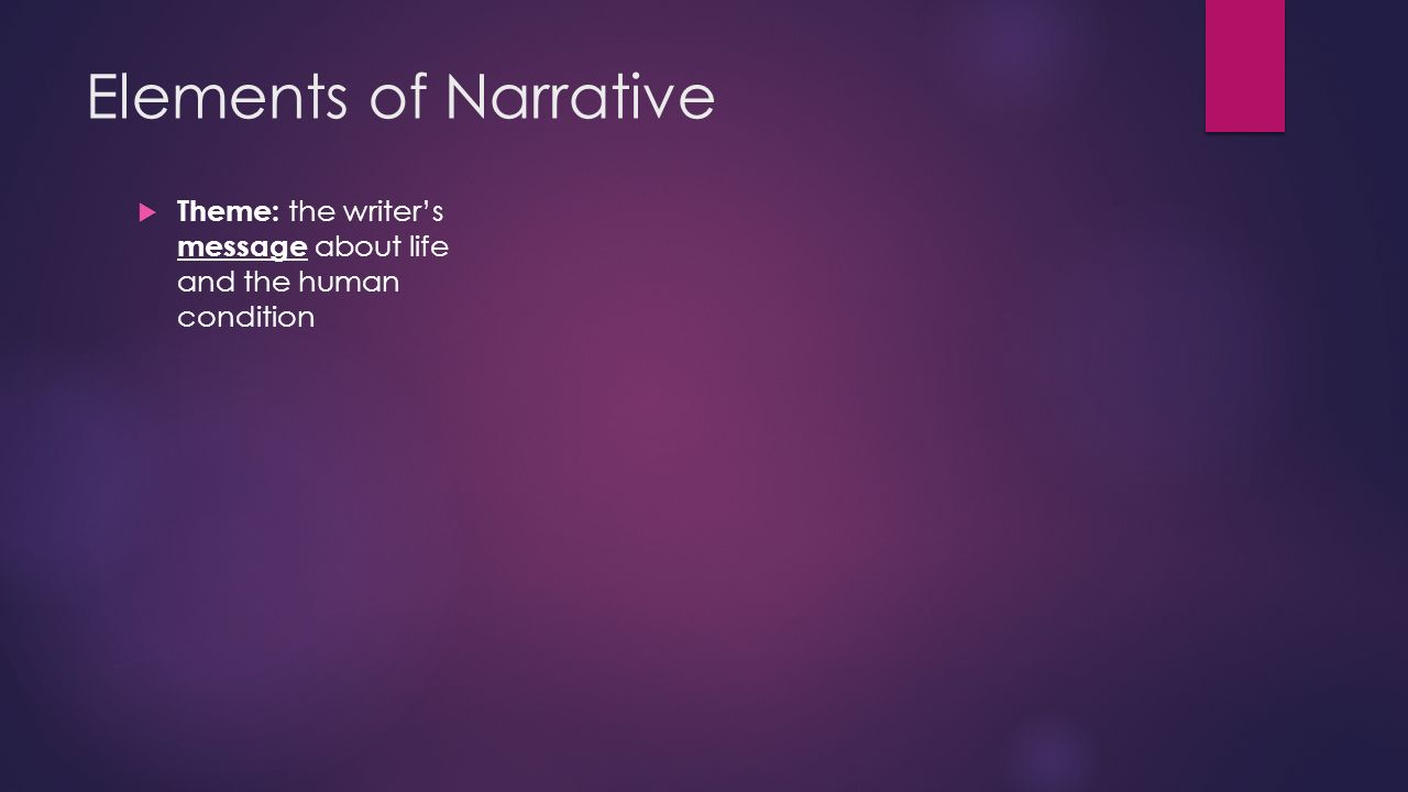 Elements of Narrative  Theme: the writer's message about life and the human condition