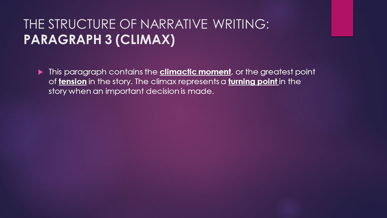 THE STRUCTURE OF NARRATIVE WRITING: PARAGRAPH 3 (CLIMAX)  This paragraph contains the climactic moment, or the greatest point of tension in the story.